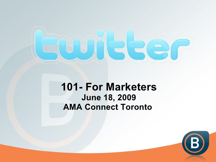 101- For Marketers June 18, 2009 AMA Connect Toronto