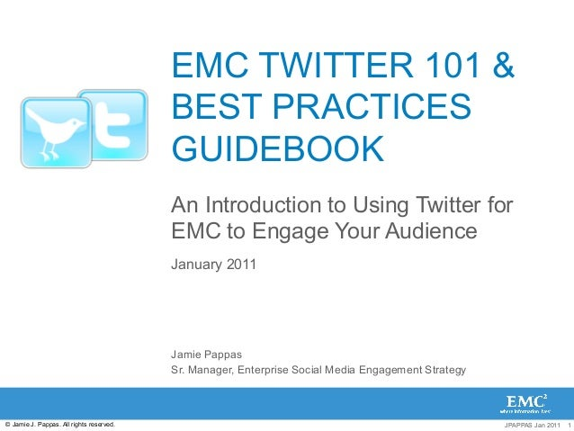 EMC TWITTER 101 & BEST PRACTICES GUIDEBOOK An Introduction to Using Twitter for EMC to Engage Your Audience January 2011  ...