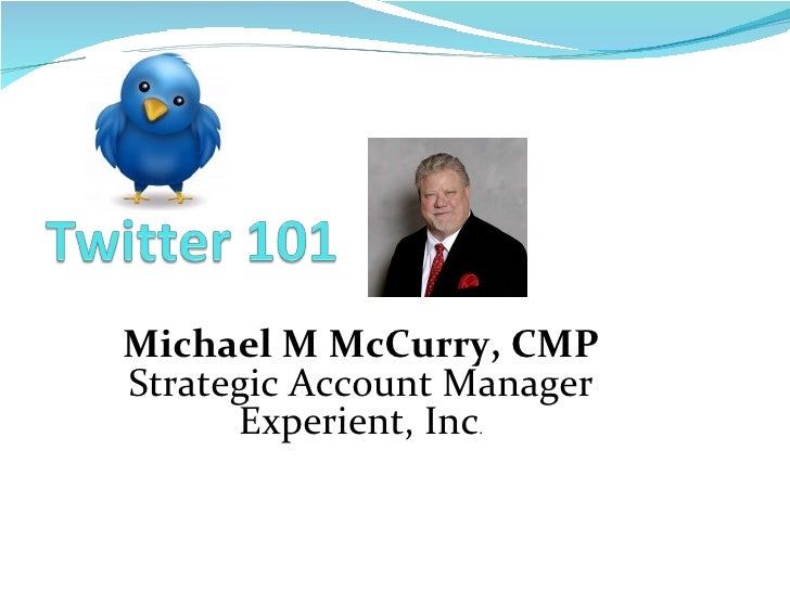 Michael M McCurry, CMP Strategic Account Manager Experient, Inc .