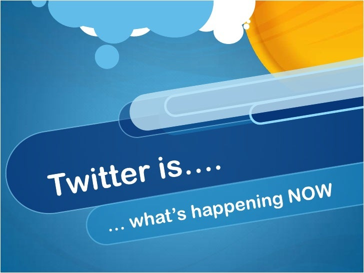 Twitter is….<br />… what's happening NOW<br />