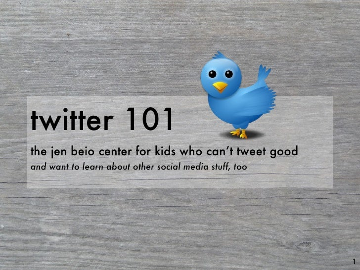 twitter 101 the jen beio center for kids who can't tweet good and want to learn about other social media stuff, too