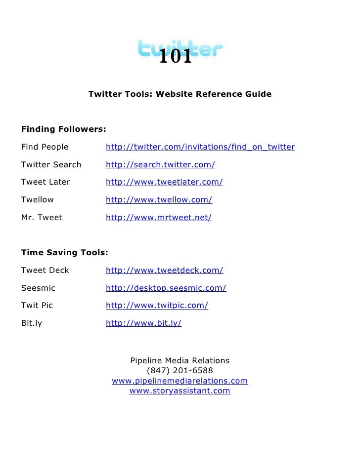 101                  Twitter Tools: Website Reference Guide    Finding Followers:  Find People         http://twitter.com/...