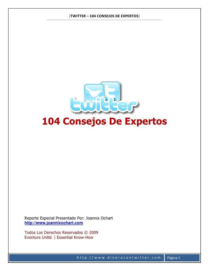 [TWITTER – 104 CONSEJOS DE EXPERTOS]              104 Consejos De Expertos     Reporte Especial Presentado Por: Joannix Oc...