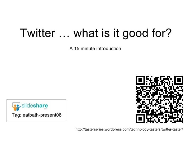 Twitter … what is it good for? A 15 minute introduction http://tasterseries.wordpress.com/technology-tasters/twitter-taste...