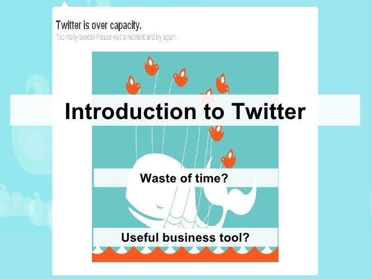 Introduction to Twitter Waste of time?  Useful business tool?
