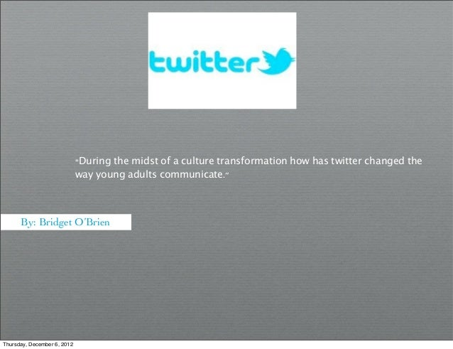 """""""During the midst of a culture transformationhow has twitter changed the                             way young adults com..."""