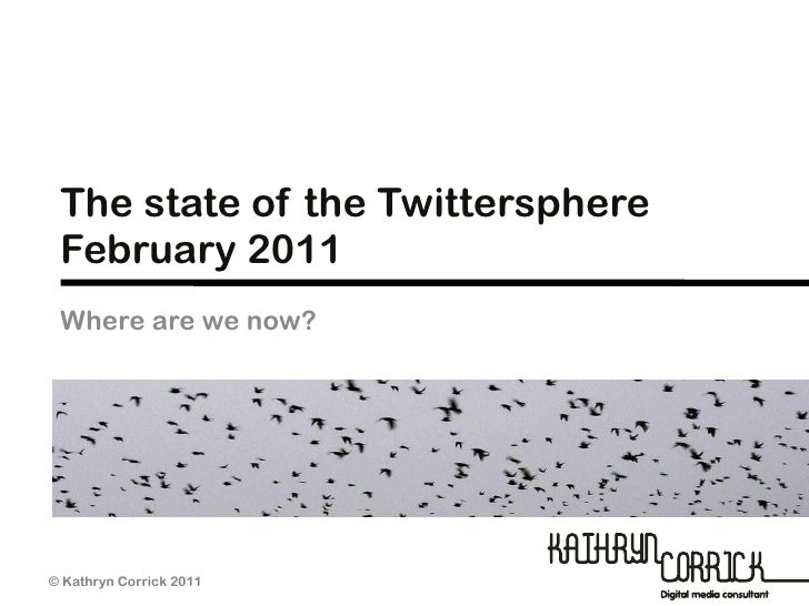 The state of the Twittersphere February 2011 Where are we now?