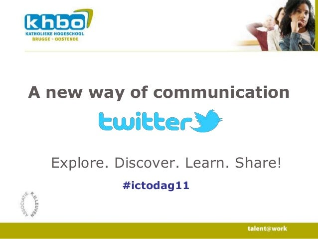 A new way of communication  Explore. Discover. Learn. Share! #ictodag11