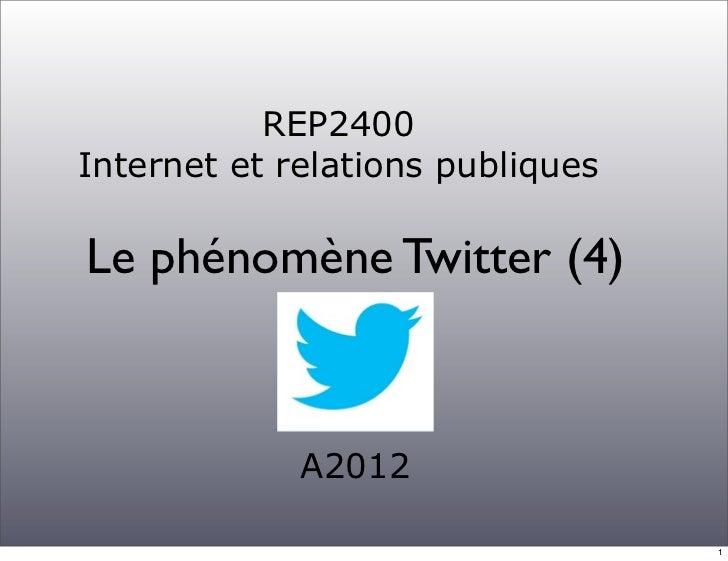 REP2400Internet et relations publiquesLe phénomène Twitter (4)             A2012                                  1