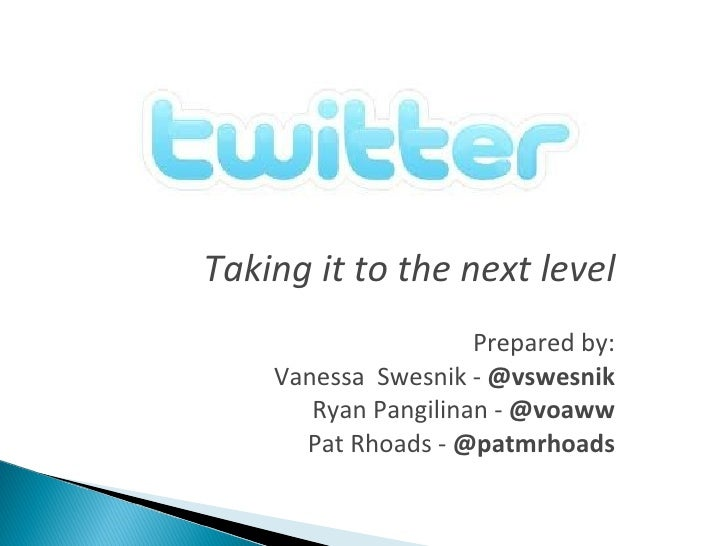 Taking it to the next level                     Prepared by:    Vanessa Swesnik - @vswesnik       Ryan Pangilinan - @voaww...