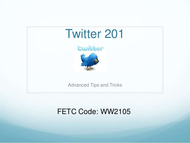 Twitter 201  Advanced Tips and TricksFETC Code: WW2105