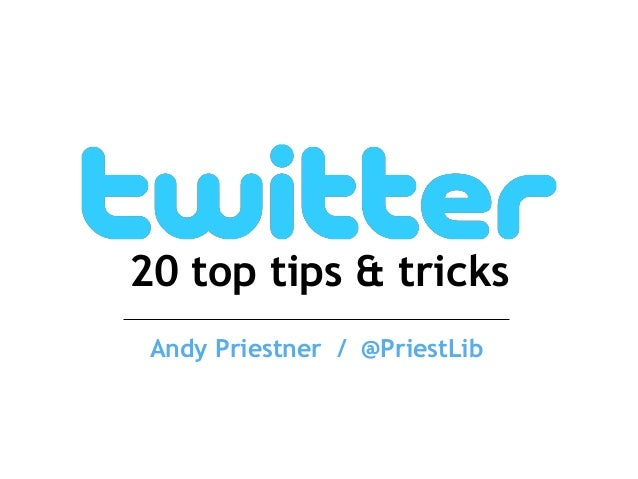 20 top tips & tricks Andy Priestner / @PriestLib