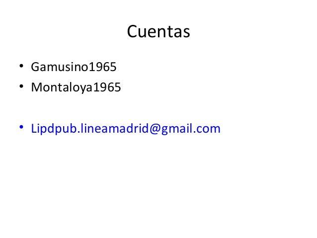 Cuentas • Gamusino1965 • Montaloya1965 • Lipdpub.lineamadrid@gmail.com