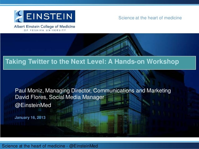 Science at the heart of medicine Taking Twitter to the Next Level: A Hands-on Workshop      Paul Moniz, Managing Director,...