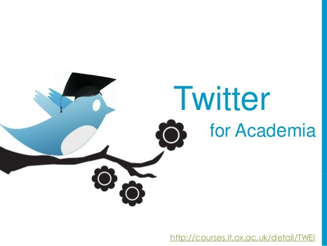 Twitter for Academia  http://courses.it.ox.ac.uk/detail/TWEI