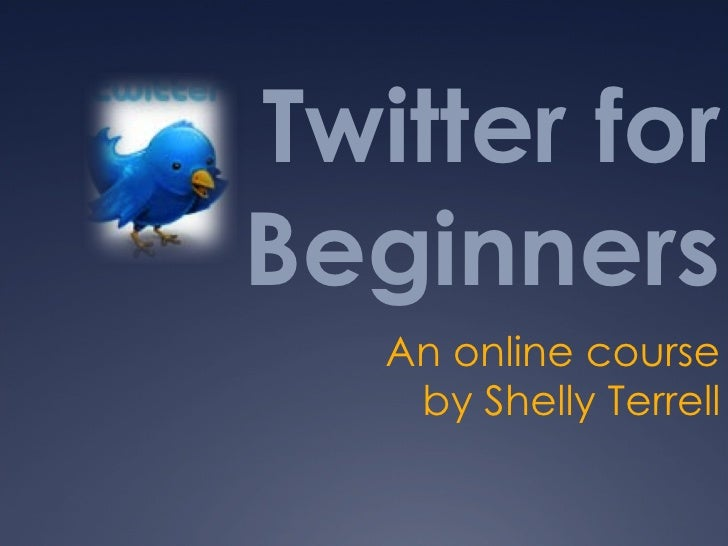 Twitter for Beginners    An online course     by Shelly Terrell