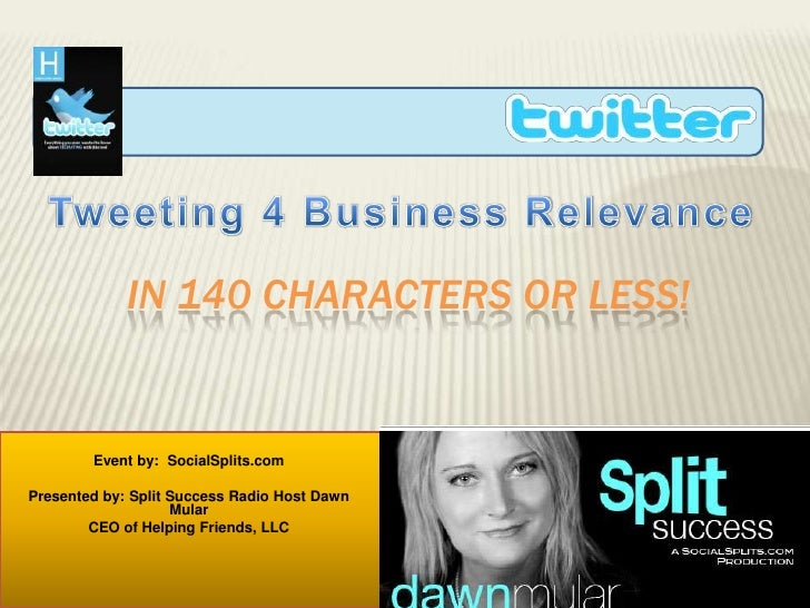 Tweeting 4 Business Relevance<br />In 140 characters or less!<br />Event by:  SocialSplits.com <br />Presented by: Split S...