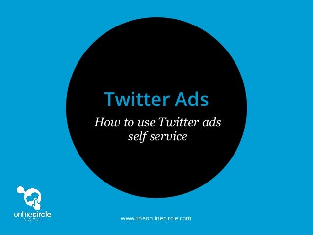 www.theonlinecircle.comHow to use Twitter adsself serviceTwitter Ads