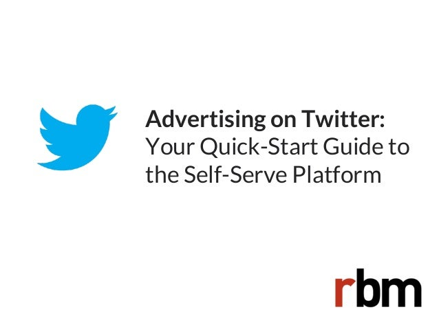 Advertising on Twitter: Your Quick-Start Guide to the Self-Serve Platform