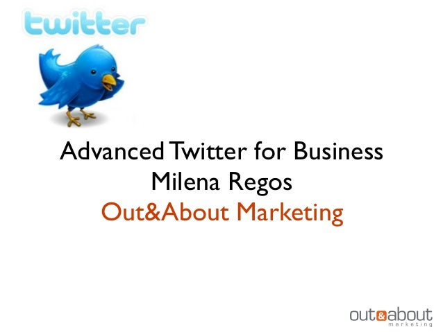 Advanced Twitter for Business       Milena Regos   Out&About Marketing