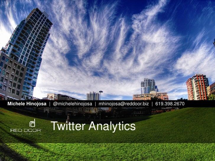 Michele Hinojosa  |  @michelehinojosa  |  mhinojosa@reddoor.biz  |  619.398.2670<br />Twitter Analytics<br />