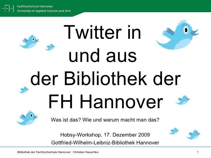 Twitter in  und aus  der Bibliothek der FH Hannover Was ist das? Wie und warum macht man das? Hobsy-Workshop, 17. Dezember...