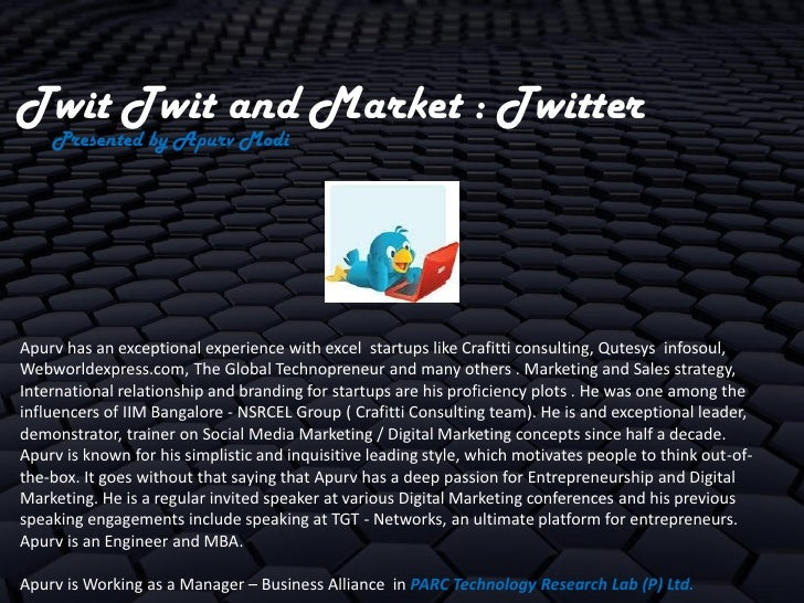 Twit Twit and Market : Twitter    Presented by Apurv ModiApurv has an exceptional experience with excel startups like Craf...