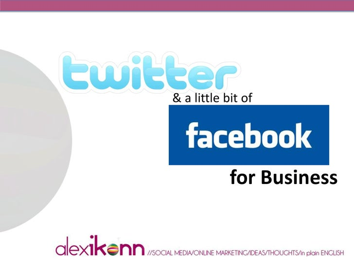 Twitter and a little bit Facebook for Business