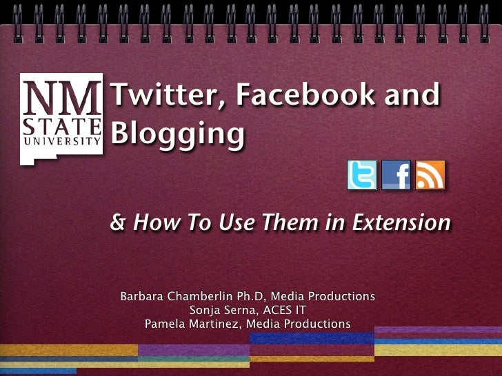 Twitter, Facebook and Blogging  & How To Use Them in Extension  Barbara Chamberlin Ph.D, Media Productions            Sonj...