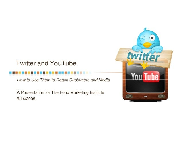T itt d Y T bTwitter and YouTube How to Use Them to Reach Customers and MediaHow to Use Them to Reach Customers and Media ...