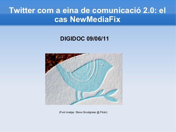 Twitter com a eina de comunicació 2.0: el cas NewMediaFix (Font imatge: Steve Snodgrass @ Flickr) DIGIDOC 09/06/11