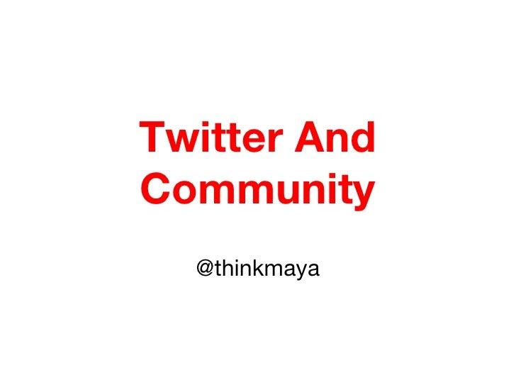 Twitter And Community @thinkmaya