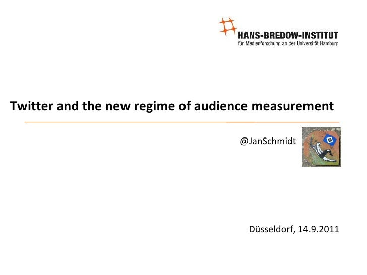 Twitter and the new regime of audience measurement<br />@JanSchmidt <br />Düsseldorf, 14.9.2011<br />