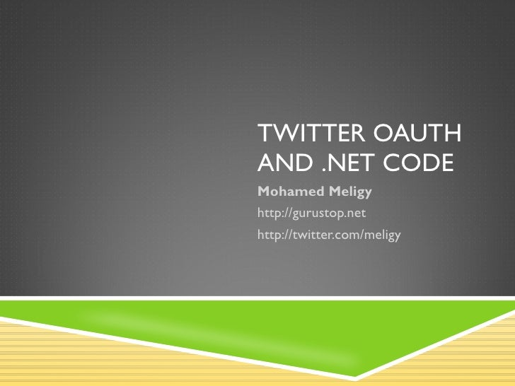 Twitter OauthAnd .Net Code<br />Mohamed Meligy<br />http://gurustop.net<br />http://twitter.com/meligy<br />