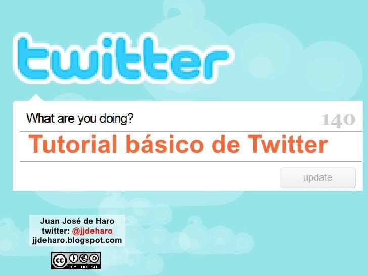Tutorial básico de Twitter Juan José de Haro twitter:  @jjdeharo jjdeharo.blogspot.com