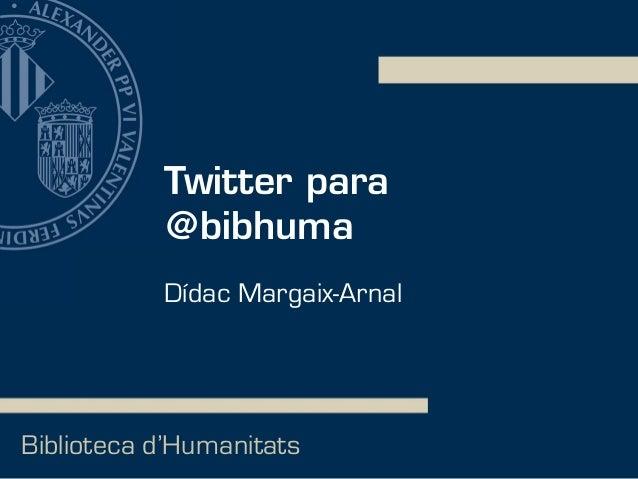 Twitter para @bibhuma Biblioteca d'Humanitats Dídac Margaix-Arnal