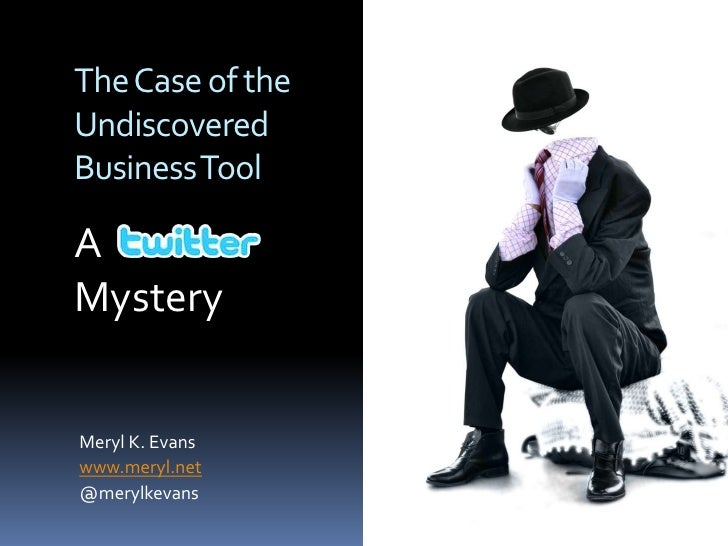 The Case of the Undiscovered Business Tool<br />A                   <br />Mystery<br />Meryl K. Evans<br />www.meryl.net<b...