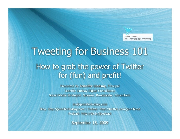 Tweeting for Business 101 How to grab the power of Twitter       for (fun) and profit!                Presented By Jennife...