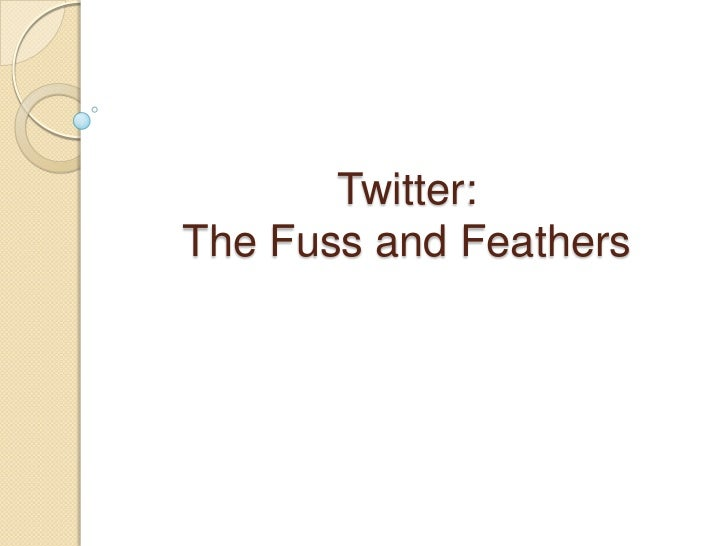 Twitter: The Fuss and Feathers