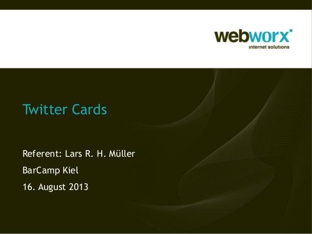 Twitter Cards Referent: Lars R. H. Müller BarCamp Kiel 16. August 2013