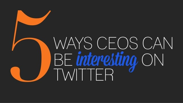 5WAYS CEOS CANBE interesting ONTWITTER