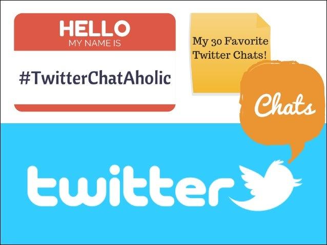 30 Favorite #TwitterChats from a #TwitterChatAholic
