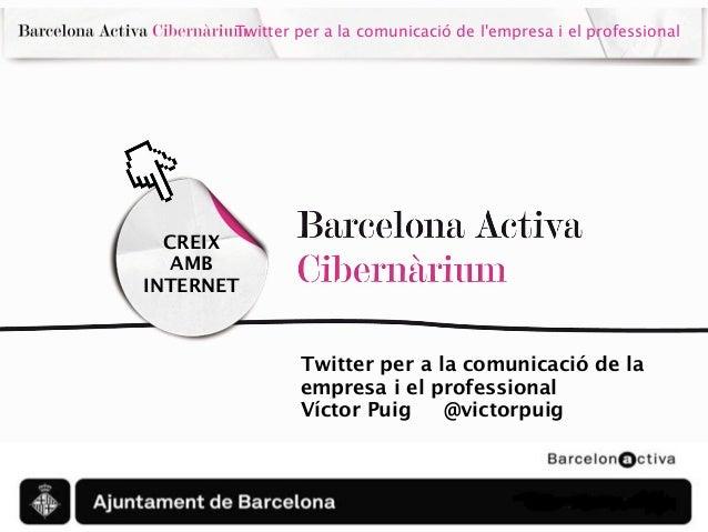 Twitter per a la comunicació de lempresa i el professional  CREIX   AMBINTERNET               Twitter per a la comunicació...