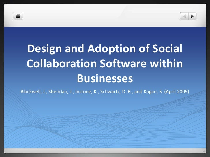 Report Summary: Design and Adoption of Social Collaboration Software within Businesses (Blackwell, J., Sheridan, J., Instone, K., Schwartz, D. R., and Kogan, S. (April 2009) )