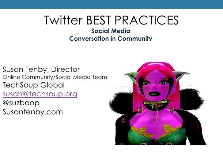 Twitter BEST PRACTICES<br />Social Media <br />Conversation in Community<br />Susan Tenby, Director<br />Online Community/...