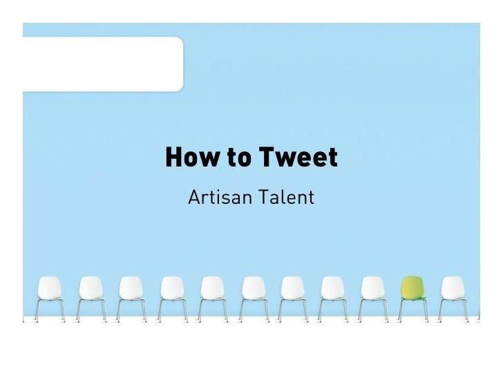 How to Tweet  Artisan Talent