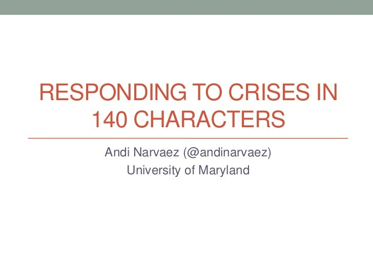 Responding to crises in 140 characters<br />Andi Narvaez (@andinarvaez)<br />University of Maryland<br />