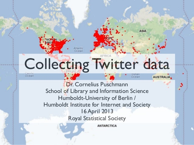 Collecting Twitter data           Dr. Cornelius Puschmann   School of Library and Information Science       Humboldt-Unive...