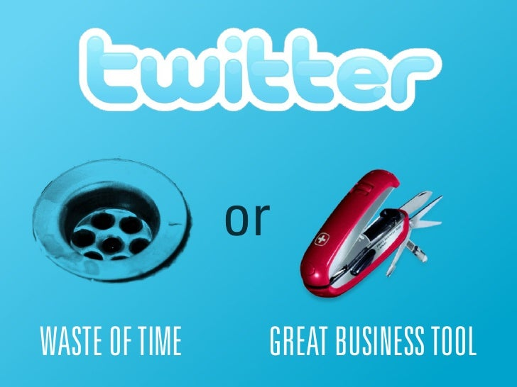 or  WASTE OF TIME    GREAT BUSINESS TOOL