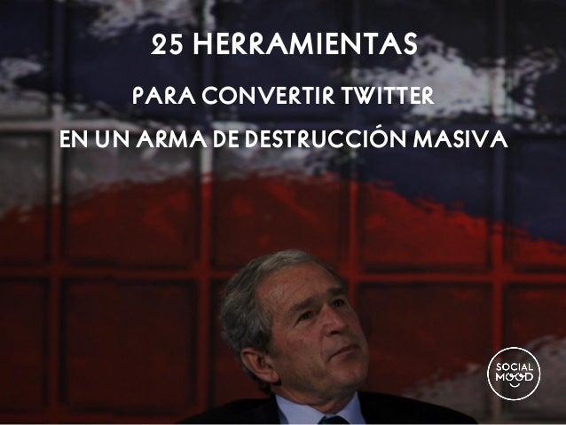 25 Herramientas para convertir Twitter en un arma de destrucción masiva